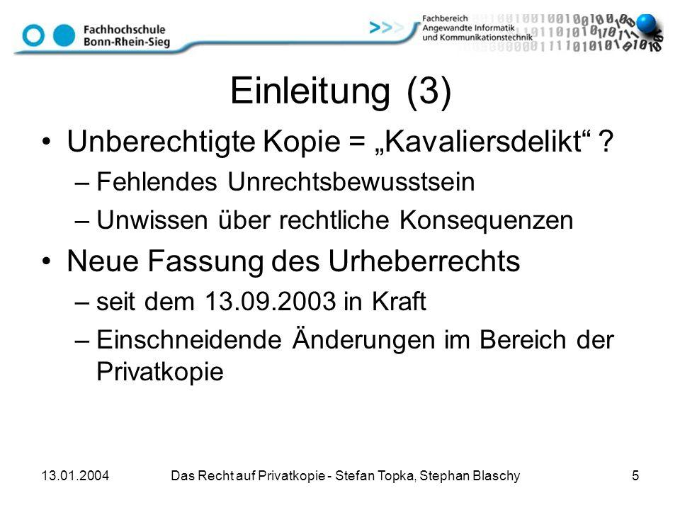 13.01.2004 Das Recht auf Privatkopie - Stefan Topka, Stephan Blaschy 5 Einleitung (3) Unberechtigte Kopie = Kavaliersdelikt ? –Fehlendes Unrechtsbewus