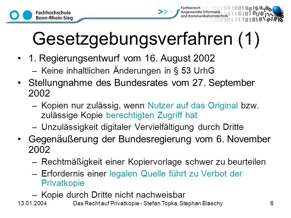13.01.2004 Das Recht auf Privatkopie - Stefan Topka, Stephan Blaschy 6 Gesetzgebungsverfahren (1) 1. Regierungsentwurf vom 16. August 2002 –Keine inha