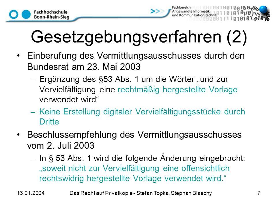 13.01.2004 Das Recht auf Privatkopie - Stefan Topka, Stephan Blaschy 7 Gesetzgebungsverfahren (2) Einberufung des Vermittlungsausschusses durch den Bu