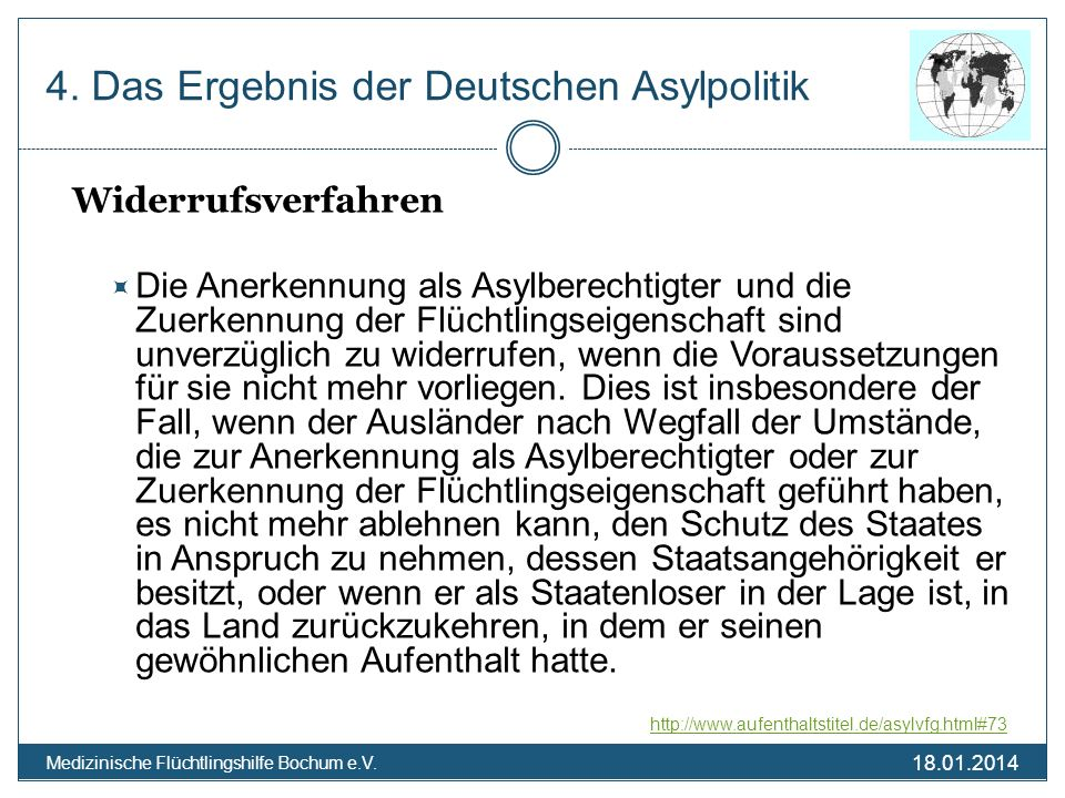18.01.2014 Medizinische Flüchtlingshilfe Bochum e.V. 4. Das Ergebnis der Deutschen Asylpolitik Widerrufsverfahren Die Anerkennung als Asylberechtigter