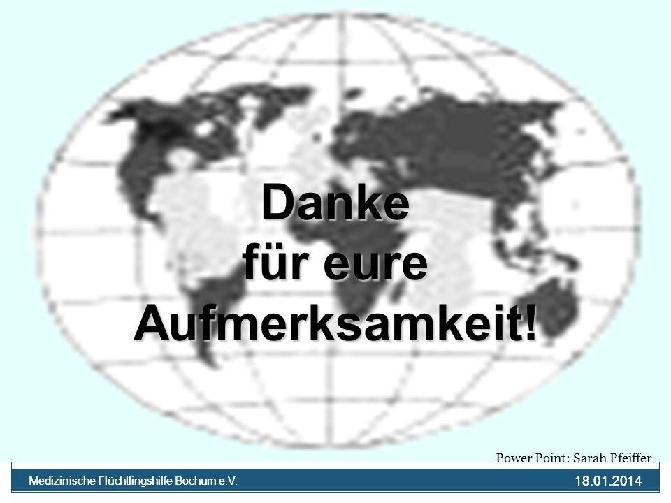 18.01.2014 Medizinische Flüchtlingshilfe Bochum e.V. 18.01.2014 Medizinische Flüchtlingshilfe Bochum e.V. Danke für eure Aufmerksamkeit! Power Point: