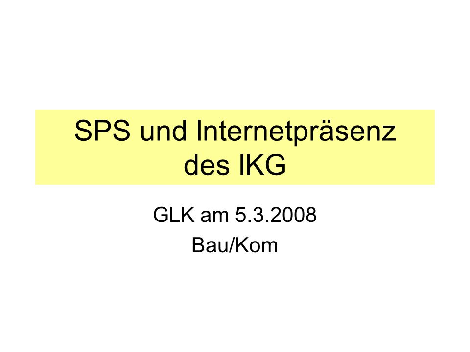 SPS und Internetpräsenz des IKG GLK am 5.3.2008 Bau/Kom