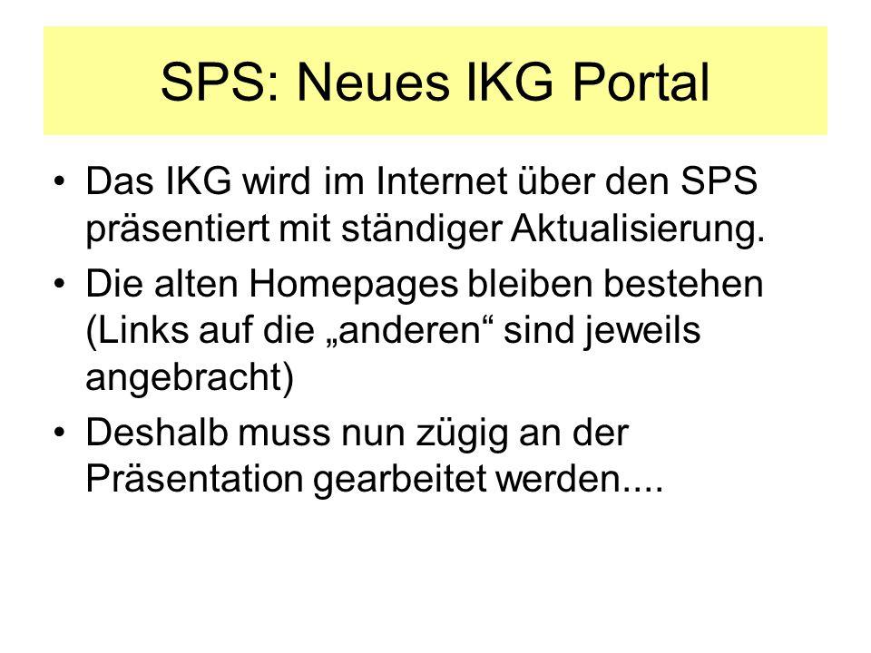 SPS: Neues IKG Portal Das IKG wird im Internet über den SPS präsentiert mit ständiger Aktualisierung. Die alten Homepages bleiben bestehen (Links auf