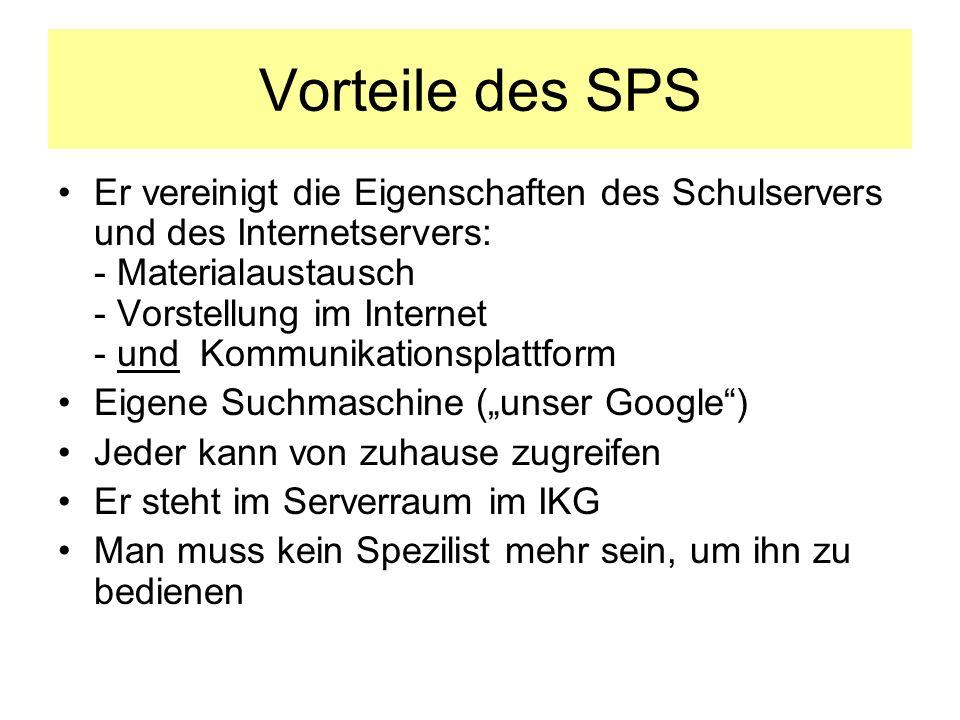 Vorteile des SPS Er vereinigt die Eigenschaften des Schulservers und des Internetservers: - Materialaustausch - Vorstellung im Internet - und Kommunik