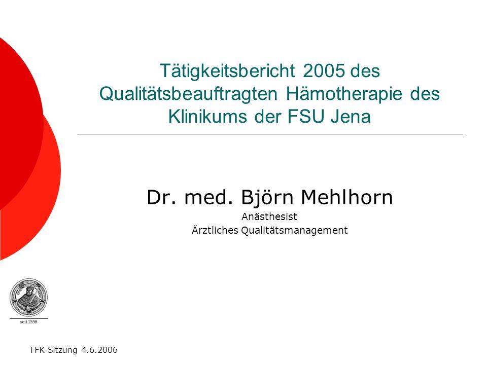 TFK-Sitzung 4.6.2006 Tätigkeitsbericht 2005 des Qualitätsbeauftragten Hämotherapie des Klinikums der FSU Jena Dr. med. Björn Mehlhorn Anästhesist Ärzt