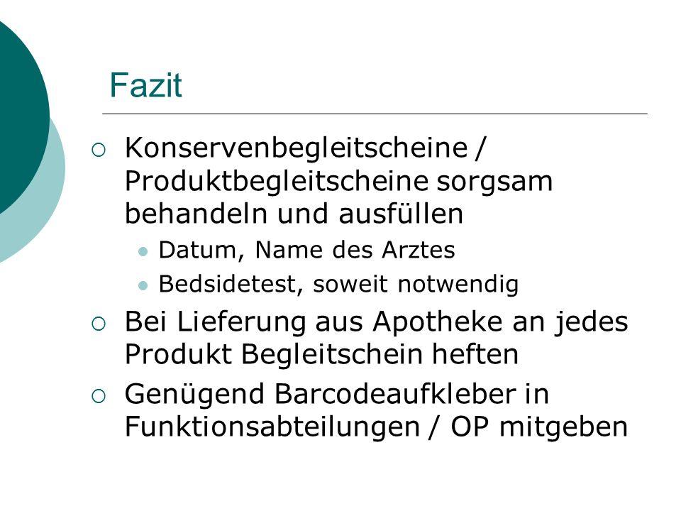 Fazit Konservenbegleitscheine / Produktbegleitscheine sorgsam behandeln und ausfüllen Datum, Name des Arztes Bedsidetest, soweit notwendig Bei Lieferu