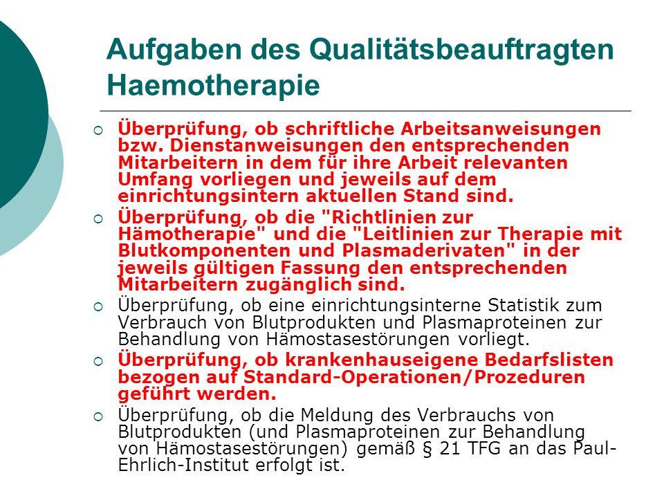 Aufgaben des Qualitätsbeauftragten Haemotherapie Überprüfung, ob vom Träger der Einrichtung für den Bereich der Anwendung von Blutprodukten ein einrichtungsinternes System zur Einweisung neuer Mitarbeiter in deren Aufgabe etabliert wurde.