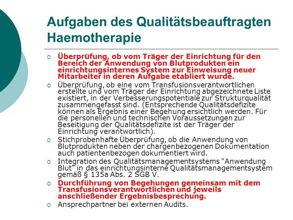 Aufgaben des Qualitätsbeauftragten Haemotherapie Überprüfung, ob vom Träger der Einrichtung für den Bereich der Anwendung von Blutprodukten ein einric