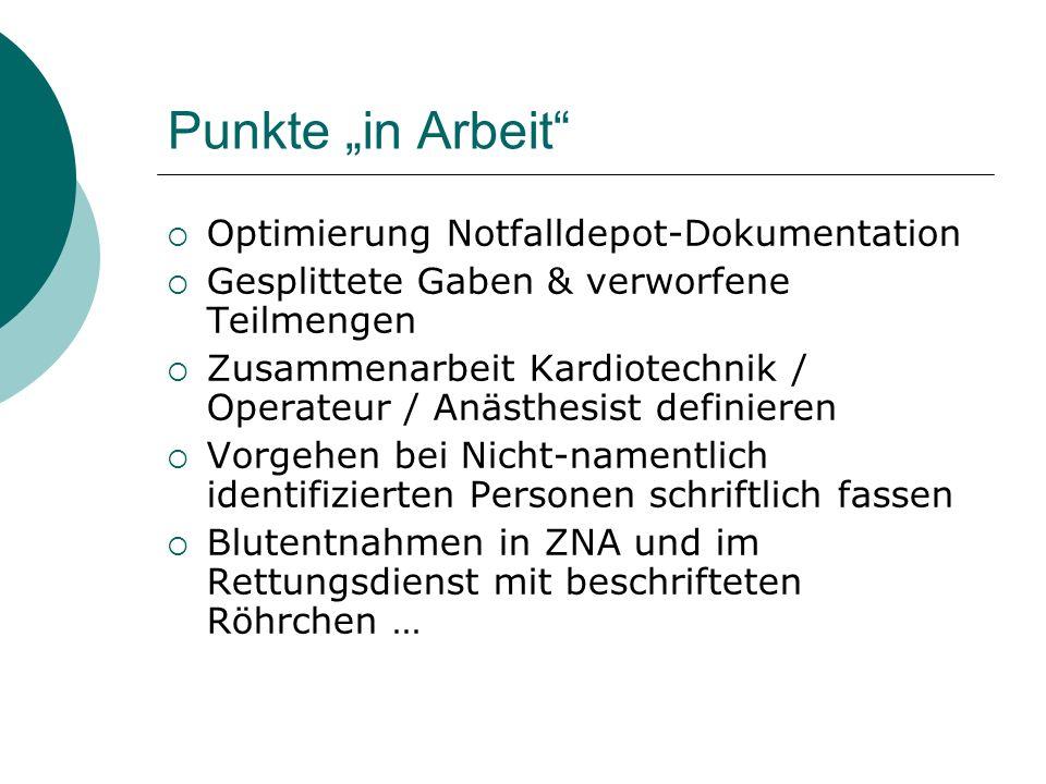 Punkte in Arbeit Optimierung Notfalldepot-Dokumentation Gesplittete Gaben & verworfene Teilmengen Zusammenarbeit Kardiotechnik / Operateur / Anästhesi