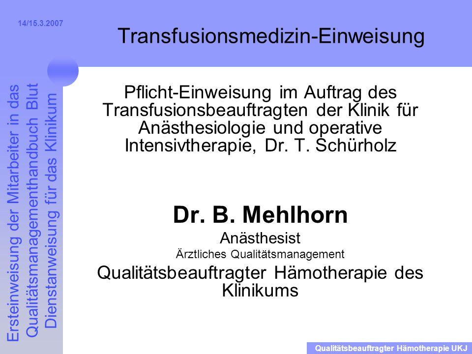 Ersteinweisung der Mitarbeiter in das Qualitätsmanagementhandbuch Blut Dienstanweisung für das Klinikum Qualitätsbeauftragter Hämotherapie UKJ 14/15.3.2007 Chargendokumentation Transfusionsgesetz
