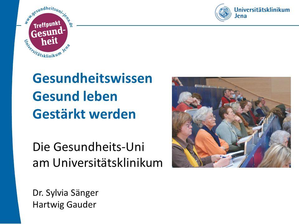 Gesundheitswissen Gesund leben Gestärkt werden Die Gesundheits-Uni am Universitätsklinikum Dr. Sylvia Sänger Hartwig Gauder