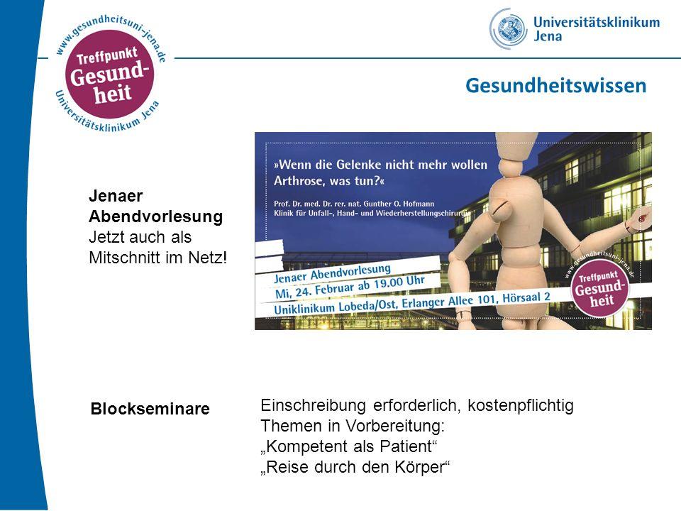 Gesundheitswissen Jenaer Abendvorlesung Jetzt auch als Mitschnitt im Netz! Blockseminare Einschreibung erforderlich, kostenpflichtig Themen in Vorbere