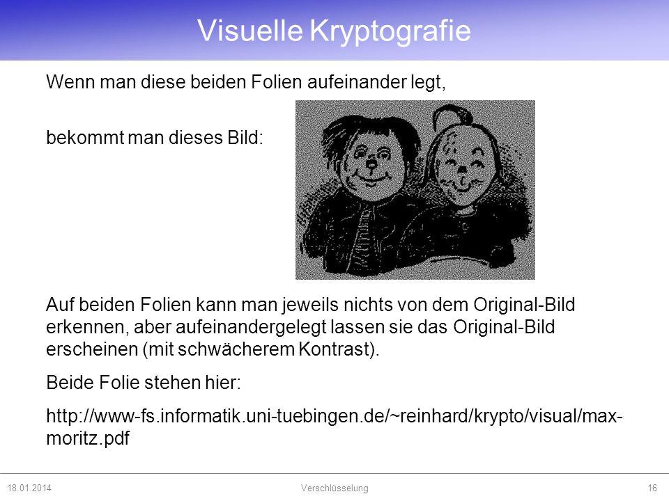 18.01.2014Verschlüsselung16 Visuelle Kryptografie Wenn man diese beiden Folien aufeinander legt, bekommt man dieses Bild: Auf beiden Folien kann man j