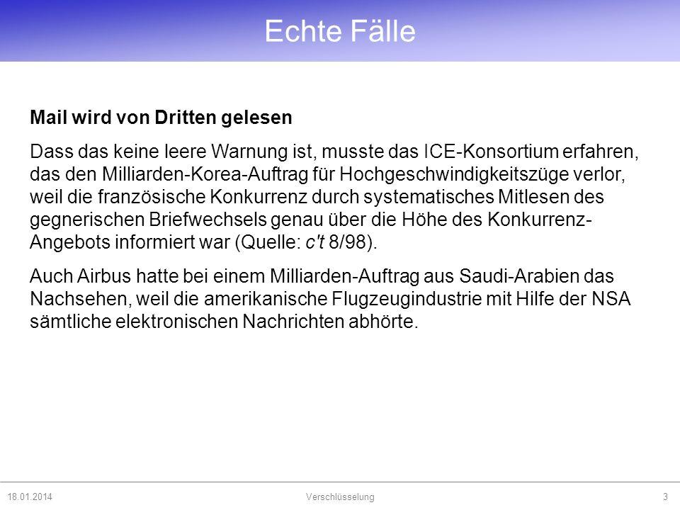18.01.2014Verschlüsselung3 Mail wird von Dritten gelesen Dass das keine leere Warnung ist, musste das ICE-Konsortium erfahren, das den Milliarden-Kore