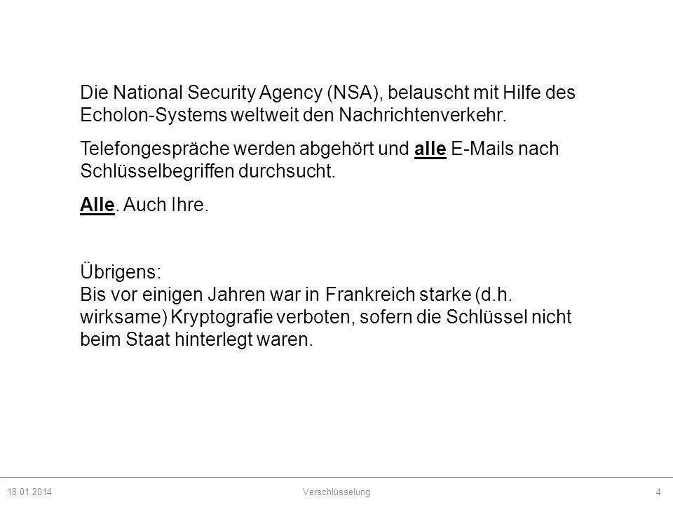 18.01.2014Verschlüsselung4 Die National Security Agency (NSA), belauscht mit Hilfe des Echolon-Systems weltweit den Nachrichtenverkehr. Telefongespräc