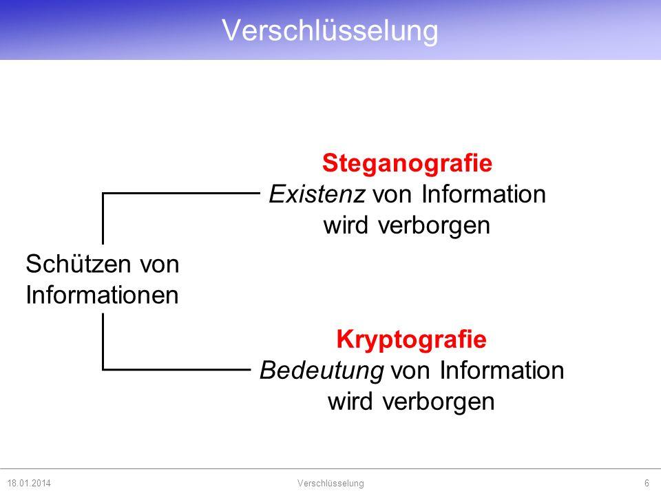 18.01.2014Verschlüsselung6 Schützen von Informationen Steganografie Existenz von Information wird verborgen Kryptografie Bedeutung von Information wir