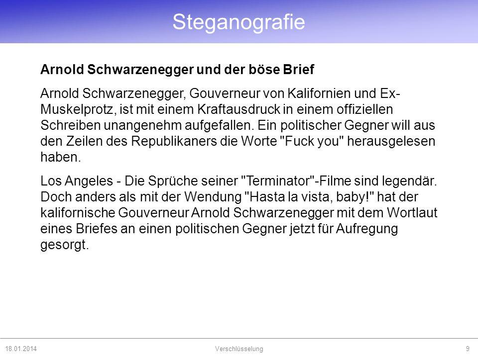 Steganografie 18.01.2014Verschlüsselung9 Arnold Schwarzenegger und der böse Brief Arnold Schwarzenegger, Gouverneur von Kalifornien und Ex- Muskelprot