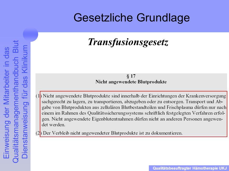 Einweisung der Mitarbeiter in das Qualitätsmanagementhandbuch Blut Dienstanweisung für das Klinikum Qualitätsbeauftragter Hämotherapie UKJ Gesetzliche Grundlage Transfusionsgesetz