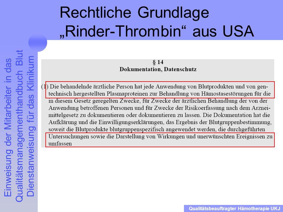 Einweisung der Mitarbeiter in das Qualitätsmanagementhandbuch Blut Dienstanweisung für das Klinikum Qualitätsbeauftragter Hämotherapie UKJ Rechtliche Grundlage Rinder-Thrombin aus USA