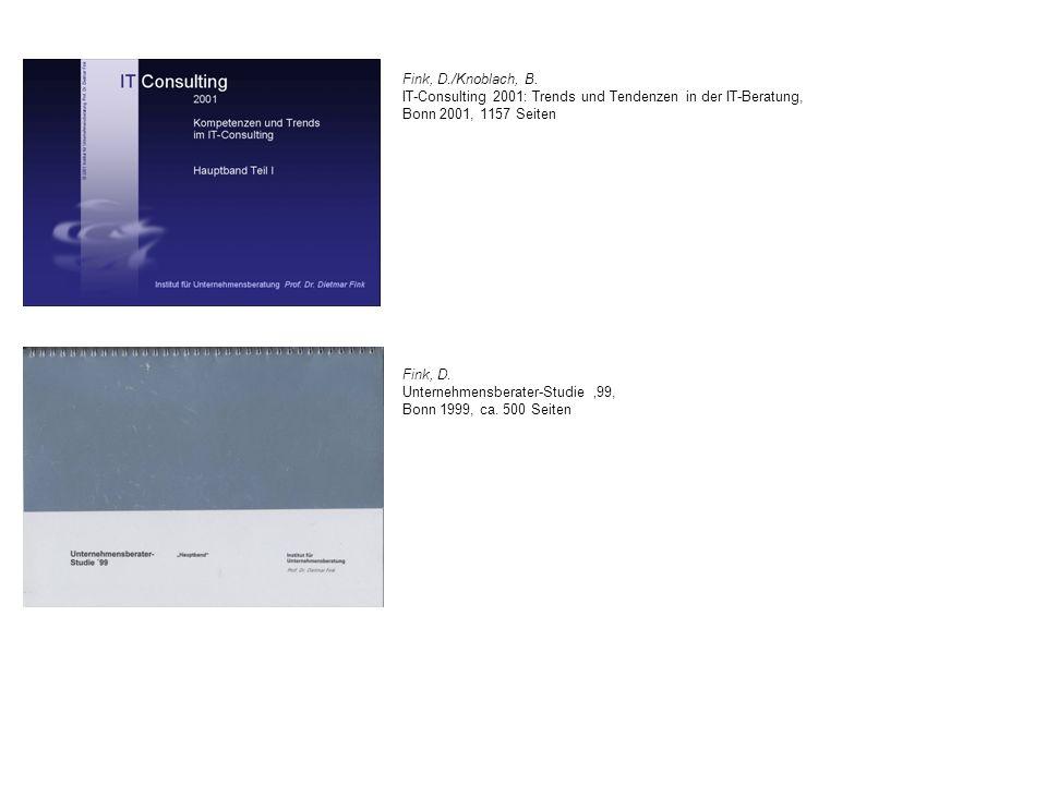 Fink, D./Knoblach, B. IT-Consulting 2001: Trends und Tendenzen in der IT-Beratung, Bonn 2001, 1157 Seiten Fink, D. Unternehmensberater-Studie 99, Bonn