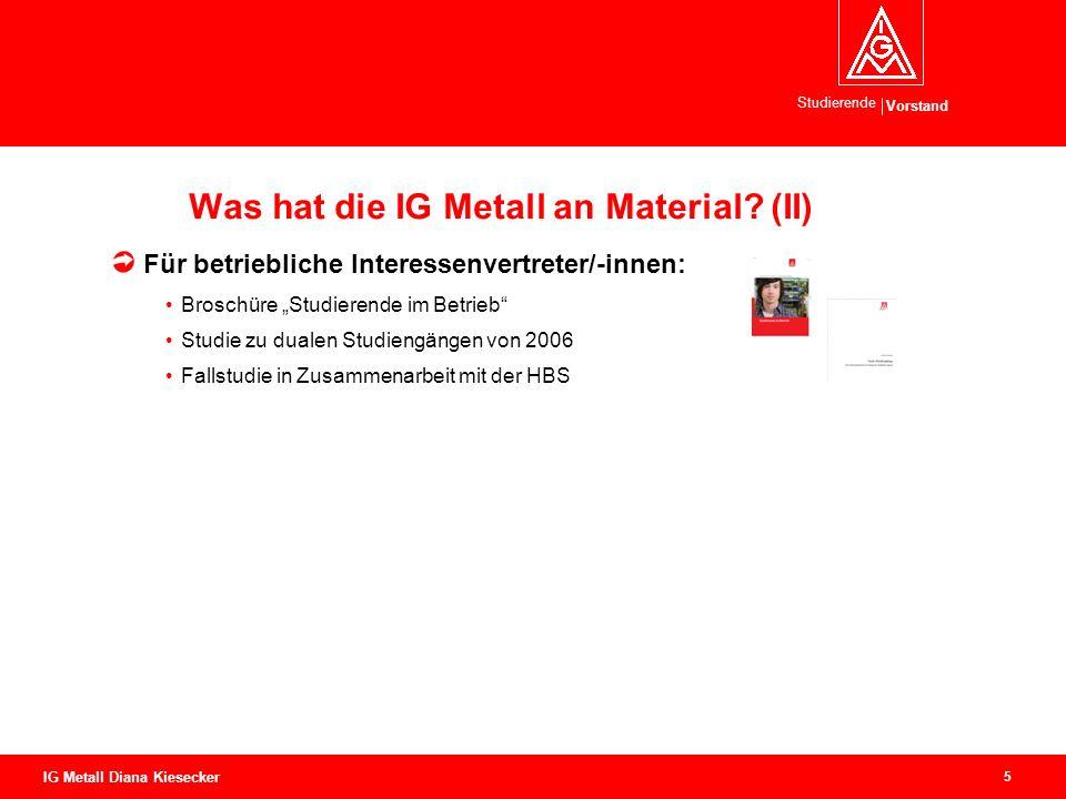 Vorstand Studierende 5 IG Metall Diana Kiesecker Was hat die IG Metall an Material.