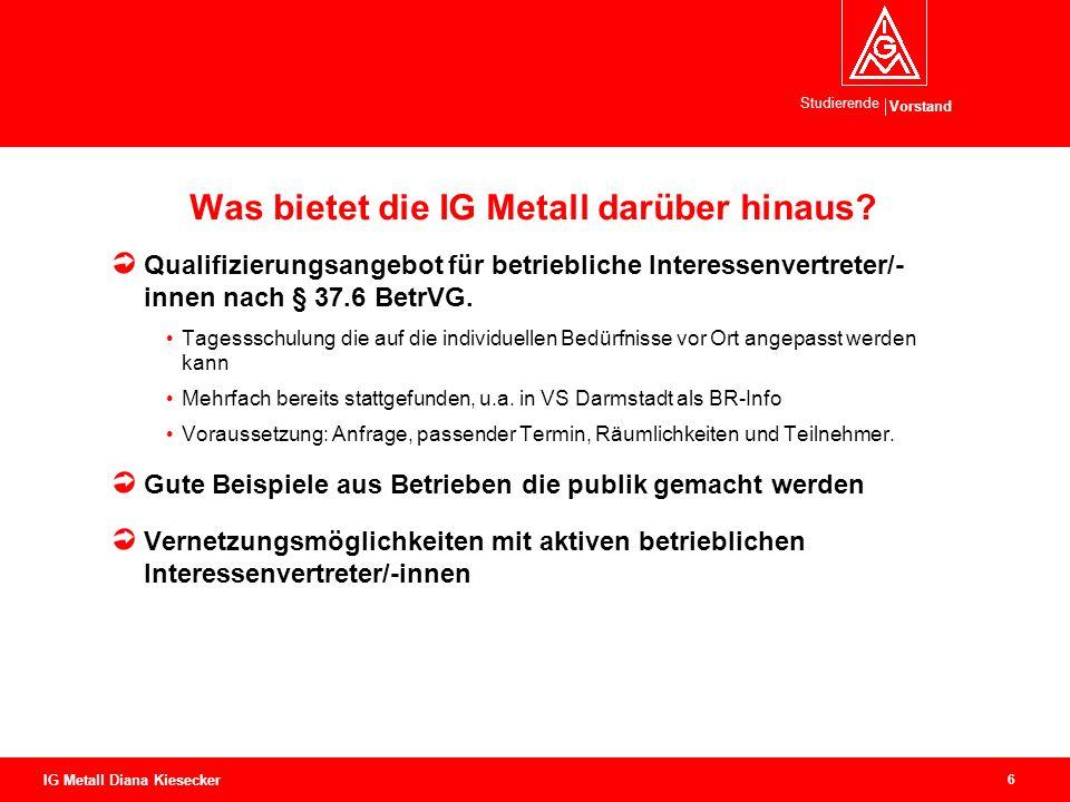 Vorstand Studierende 6 IG Metall Diana Kiesecker Was bietet die IG Metall darüber hinaus.