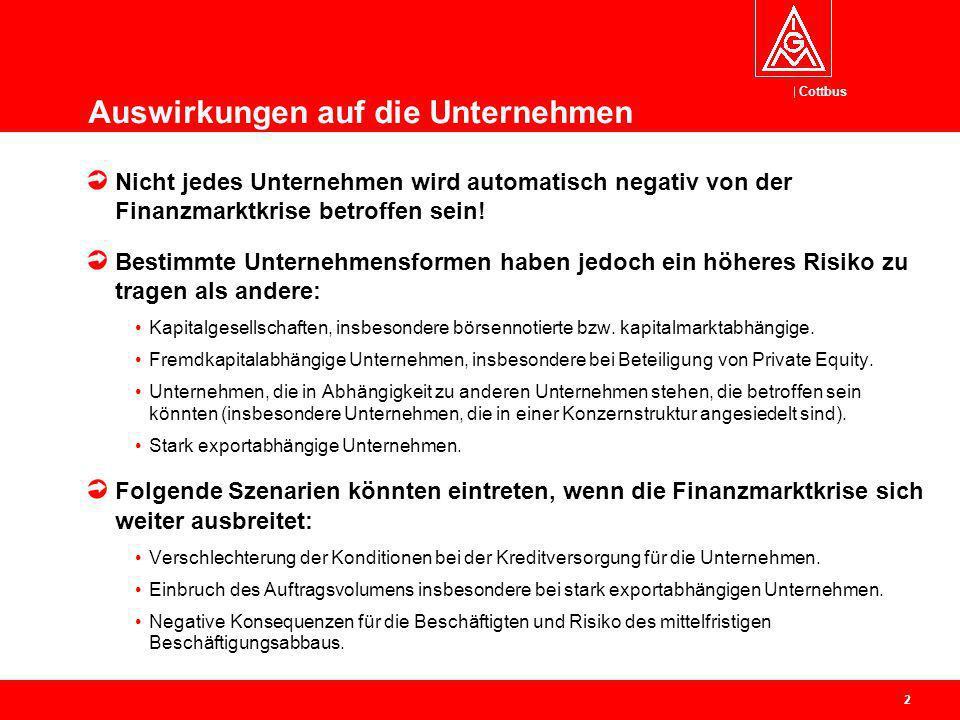 Cottbus 2 Auswirkungen auf die Unternehmen Nicht jedes Unternehmen wird automatisch negativ von der Finanzmarktkrise betroffen sein! Bestimmte Unterne