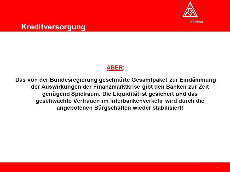 Cottbus 5 Kreditversorgung ABER: Das von der Bundesregierung geschnürte Gesamtpaket zur Eindämmung der Auswirkungen der Finanzmarktkrise gibt den Bank