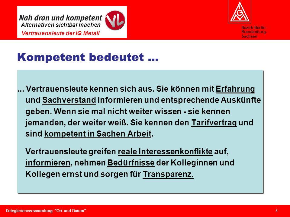 Bezirk Berlin- Brandenburg- Sachsen Alternativen sichtbar machen Vertrauensleute der IG Metall 3 Delegiertenversammlung