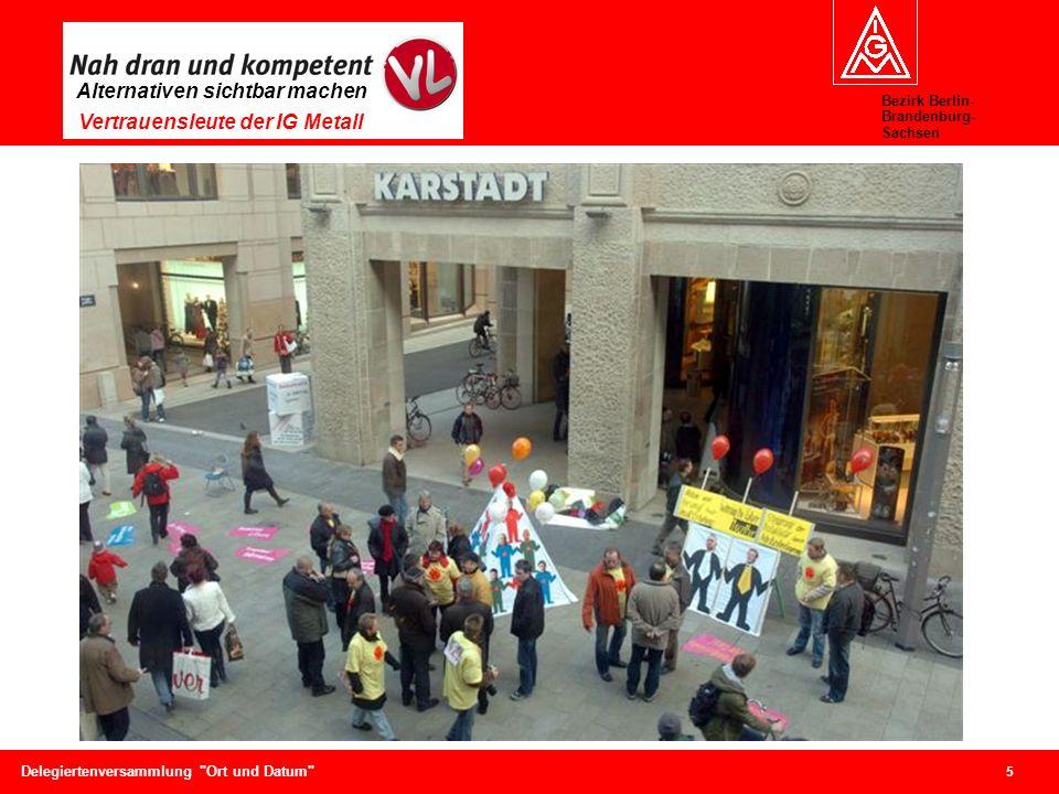 Bezirk Berlin- Brandenburg- Sachsen Alternativen sichtbar machen Vertrauensleute der IG Metall 5 Delegiertenversammlung