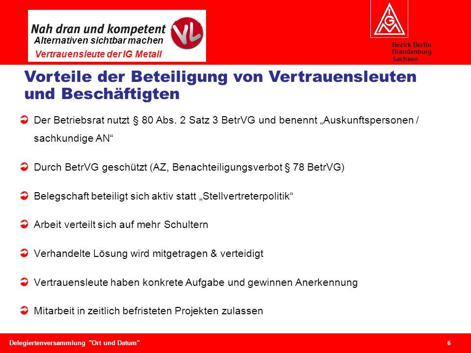 Bezirk Berlin- Brandenburg- Sachsen Alternativen sichtbar machen Vertrauensleute der IG Metall 6 Delegiertenversammlung