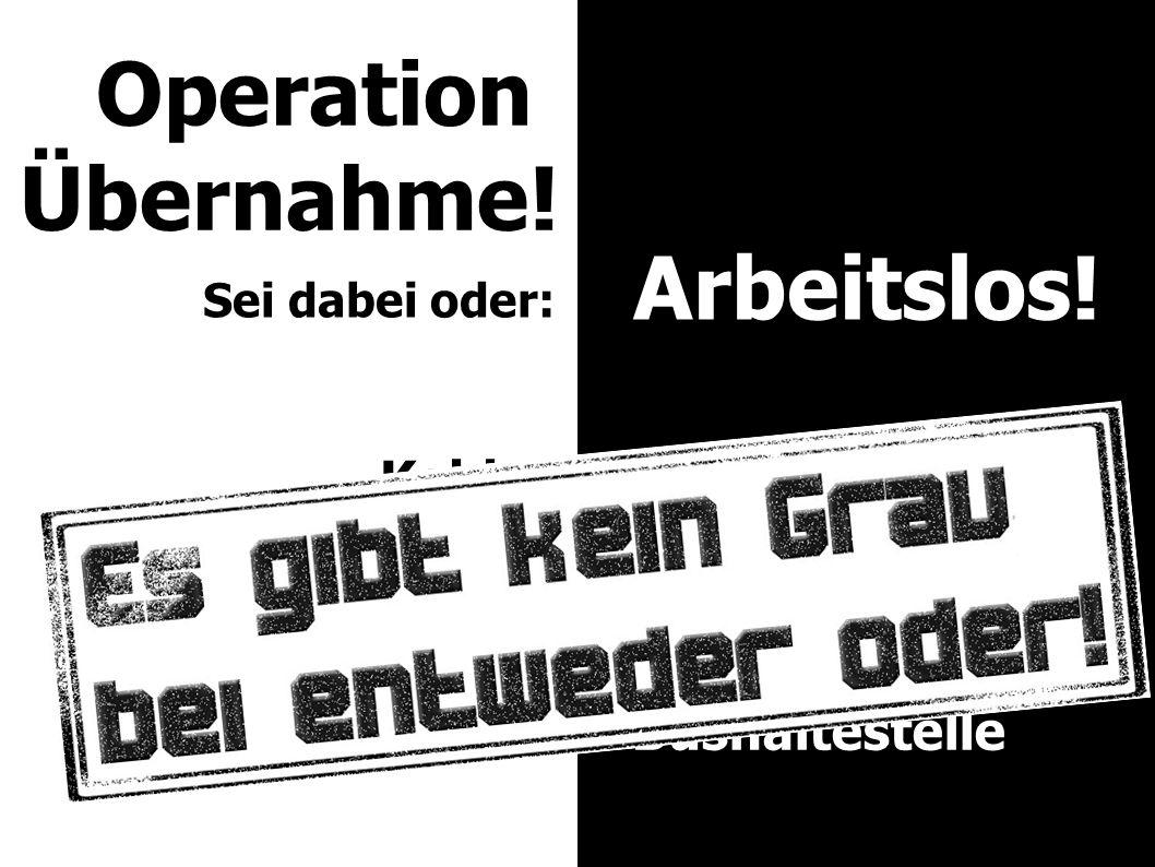 Arbeitslos! Operation Übernahme! Sei dabei oder: Hartz 4 bis 25 zuhause altes Fahrrad 1-Euro-Job Bushaltestelle Kohle Bude Karre Party Urlaub