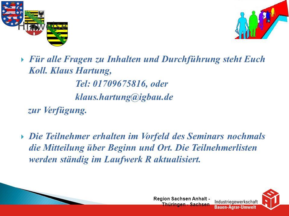 Für alle Fragen zu Inhalten und Durchführung steht Euch Koll. Klaus Hartung, Tel: 01709675816, oder klaus.hartung@igbau.de zur Verfügung. Die Teilnehm