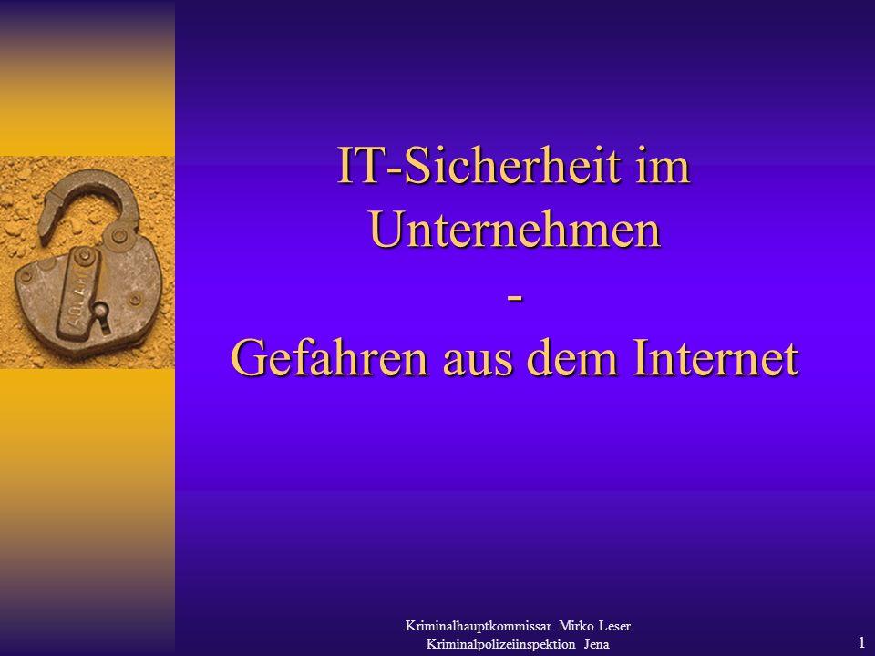 Kriminalhauptkommissar Mirko Leser Kriminalpolizeiinspektion Jena 1 IT-Sicherheit im Unternehmen - Gefahren aus dem Internet
