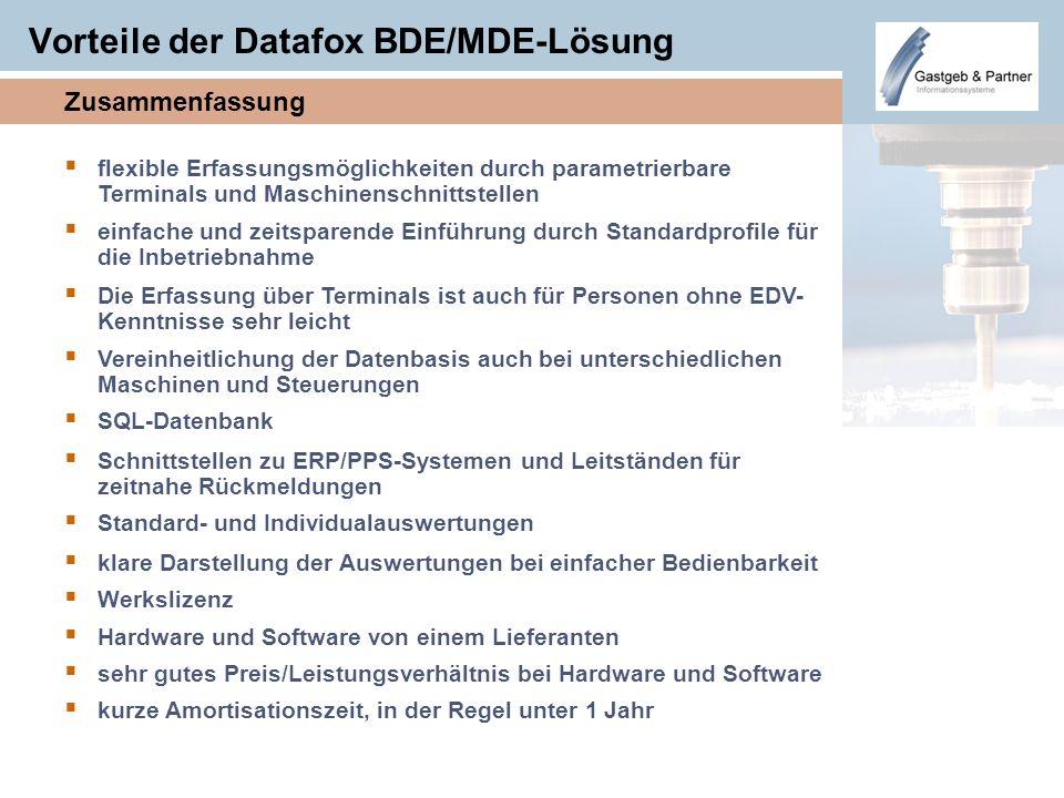 Vorteile der Datafox BDE/MDE-Lösung flexible Erfassungsmöglichkeiten durch parametrierbare Terminals und Maschinenschnittstellen einfache und zeitspar