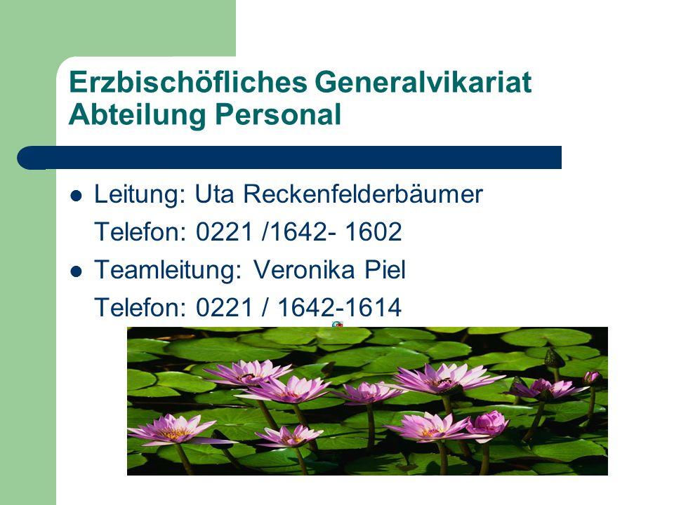 Erzbischöfliches Generalvikariat Abteilung Personal Leitung: Uta Reckenfelderbäumer Telefon: 0221 /1642- 1602 Teamleitung: Veronika Piel Telefon: 0221