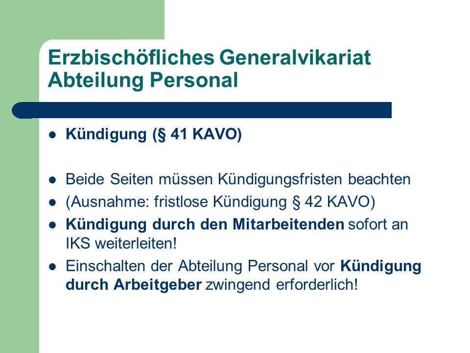 Erzbischöfliches Generalvikariat Abteilung Personal Kündigung (§ 41 KAVO) Beide Seiten müssen Kündigungsfristen beachten (Ausnahme: fristlose Kündigun