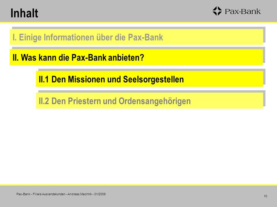 Pax-Bank - Filiale Auslandskunden - Andreas Machnik - 01/2009 10 Inhalt I. Einige Informationen über die Pax-Bank II. Was kann die Pax-Bank anbieten?