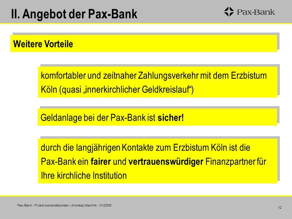 Pax-Bank - Filiale Auslandskunden - Andreas Machnik - 01/2009 12 II. Angebot der Pax-Bank Weitere Vorteile komfortabler und zeitnaher Zahlungsverkehr