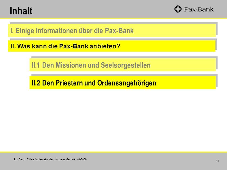 Pax-Bank - Filiale Auslandskunden - Andreas Machnik - 01/2009 13 I. Einige Informationen über die Pax-Bank II. Was kann die Pax-Bank anbieten? II.1 De