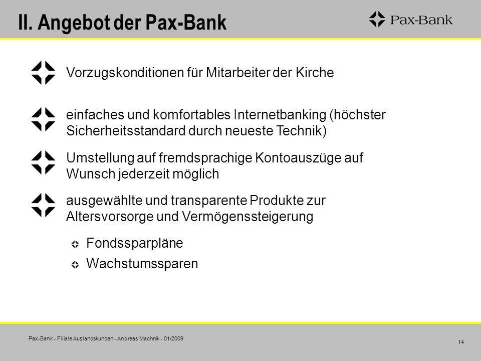 Pax-Bank - Filiale Auslandskunden - Andreas Machnik - 01/2009 14 II. Angebot der Pax-Bank Vorzugskonditionen für Mitarbeiter der Kirche einfaches und