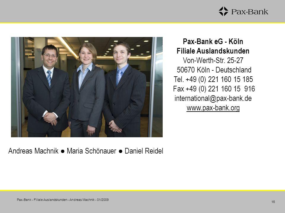 Pax-Bank - Filiale Auslandskunden - Andreas Machnik - 01/2009 16 Pax-Bank eG - Köln Filiale Auslandskunden Von-Werth-Str. 25-27 50670 Köln - Deutschla