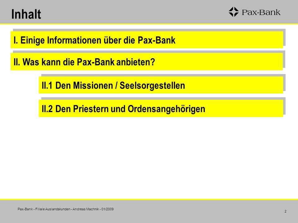 Pax-Bank - Filiale Auslandskunden - Andreas Machnik - 01/2009 2 Inhalt I. Einige Informationen über die Pax-Bank II. Was kann die Pax-Bank anbieten? I