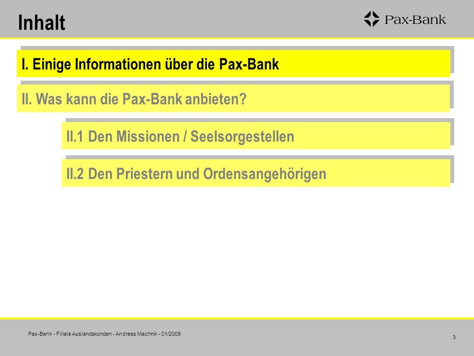 Pax-Bank - Filiale Auslandskunden - Andreas Machnik - 01/2009 3 Inhalt I. Einige Informationen über die Pax-Bank II. Was kann die Pax-Bank anbieten? I