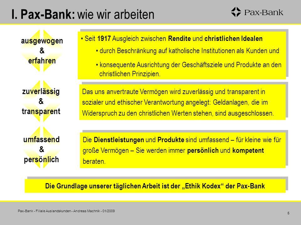 Pax-Bank - Filiale Auslandskunden - Andreas Machnik - 01/2009 5 I. Pax-Bank: wie wir arbeiten Seit 1917 Ausgleich zwischen Rendite und christlichen Id