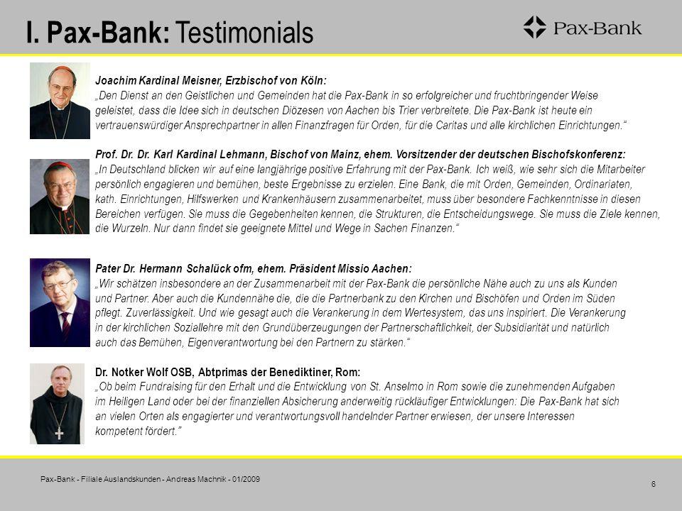 Pax-Bank - Filiale Auslandskunden - Andreas Machnik - 01/2009 6 I. Pax-Bank: Testimonials Joachim Kardinal Meisner, Erzbischof von Köln: Den Dienst an