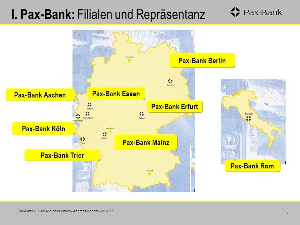 Pax-Bank - Filiale Auslandskunden - Andreas Machnik - 01/2009 7 I. Pax-Bank: Filialen und Repräsentanz Pax-Bank Trier Pax-Bank Erfurt Pax-Bank Essen P