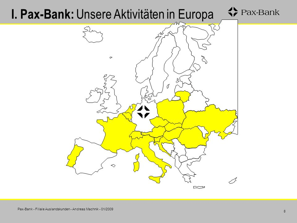 Pax-Bank - Filiale Auslandskunden - Andreas Machnik - 01/2009 8 I. Pax-Bank: Unsere Aktivitäten in Europa
