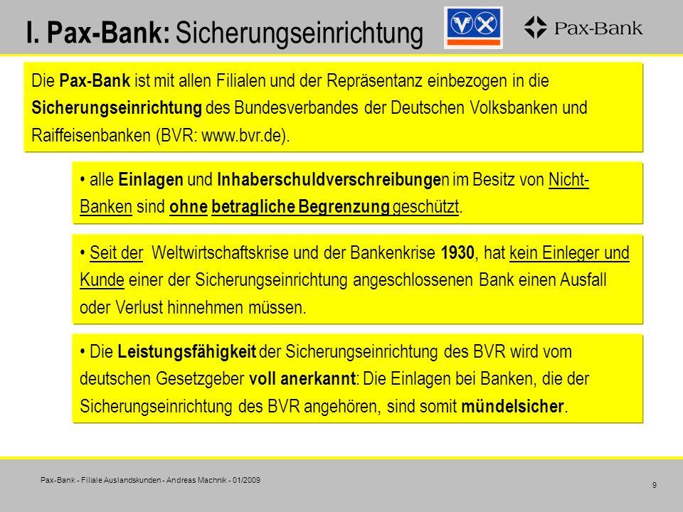 Pax-Bank - Filiale Auslandskunden - Andreas Machnik - 01/2009 9 I. Pax-Bank: Sicherungseinrichtung Die Pax-Bank ist mit allen Filialen und der Repräse