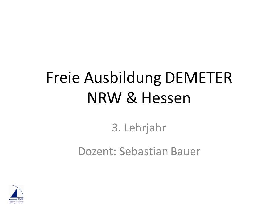 Freie Ausbildung DEMETER NRW & Hessen 3. Lehrjahr Dozent: Sebastian Bauer